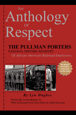 An Anthology of Respect: The Pullman Porters National Historic Registry of African American Railroad Employees