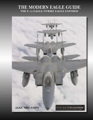 The Modern Eagle Guide: The F-15 Eagle/Strike Eagle Exposed