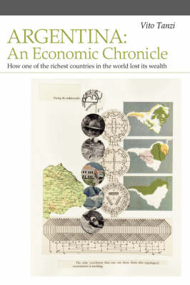 Argentina: An Economic Chronicle. How One of the Richest Countries in the World Lost Its Wealth
