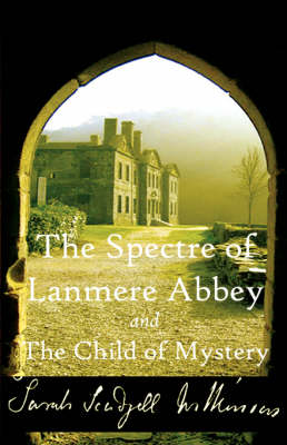 The Spectre of Lanmere Abbey and The Child of Mystery