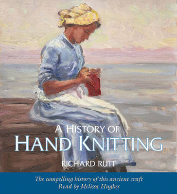 History of Hand Knitting (audio book): The Compelling History of This Ancient Craft