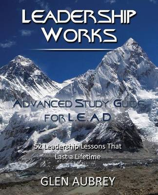 Leadership Works: Advanced Study Guide for L.E.A.D.