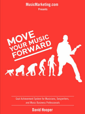 Move Your Music Forward - Goal Achievement System for Musicians, Songwriters, and Music Business Professionals (Musicmarketing.com Presents)