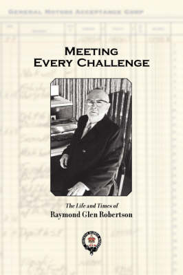 Meeting Every Challenge: The Life and Times of Raymond Glen Robertson