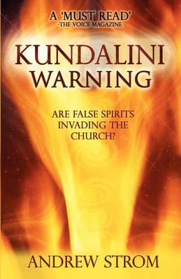 KUNDALINI WARNING - Are False Spirits Invading the Church?