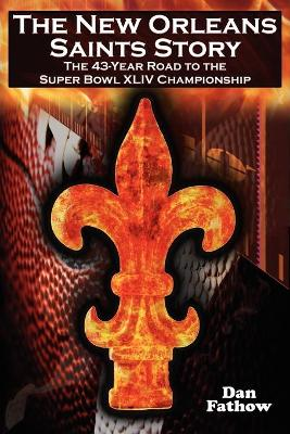 The New Orleans Saints Story: The 43-Year Road to the 2009 Super Bowl Championship