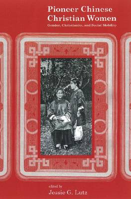 Pioneer Chinese Christian Women: Gender, Christianity, and Social Mobility