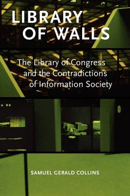 Library of Walls: The Library of Congress and the Contradictions of Information Society