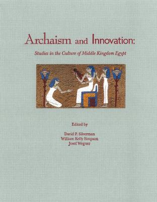 Archaism and Innovation: Studies in the Culture of Middle Kingdom Egypt