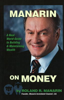 Manarin on Money: A Real World Guide to Building and Maintaining Wealth