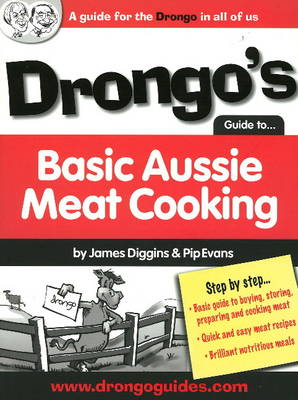 Drongo's Guide to Basic Aussie Meat Cooking: A Guide for the Drongo in All of Us