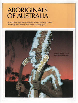 Aboriginals of Australia: A Record of Their Fast-Vanishing Traditional Way of Life, Featuring Over Ninety Full-Colour Photographs