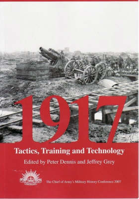 1917: Tactics, Training and Technology : The 2007 Chief of Army Military History Conference