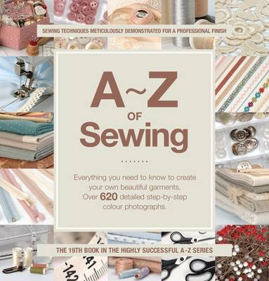 A-Z of Sewing: Everything You Need to Know to Create or Mend a Garment