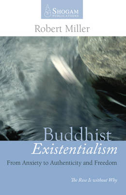 Buddhist Existentialism: From Anxiety to Authenticity to Freedom