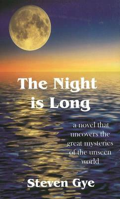 The Night is Long: A Novel That Uncovers the Great Mysteries of the Unseen World