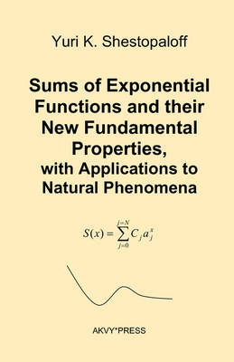 Sums of Exponential Functions and Their New Fundamental Properties, with Applications to Natural Phenomena