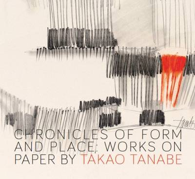 Chronicles of Form and Place: Works on Paper by Takao Tanabe