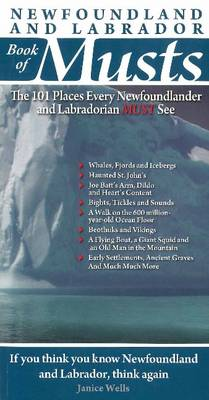 Newfoundland & Labrador Book of Musts: The 101 Places Every Newfoundlander and Labradorian MUST See