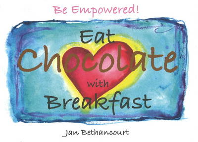 Be Empowered!: Eat Chocolate with Breakfast