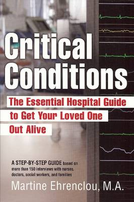 Critical Conditions: The Essential Hospital Guide to Get Your Loved One Out Alive