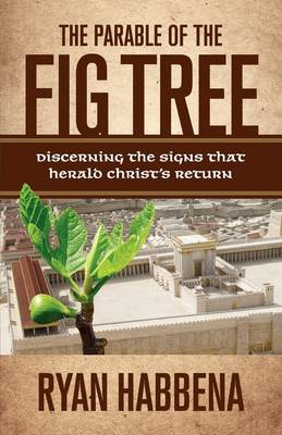 The Parable of the Fig Tree: Discerning the Signs That Herald Christ's Return