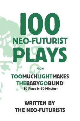 100 Neo-Futurist Plays: From Too Much Light Makes the Baby Go Blind (30 Plays in 60 Minutes)