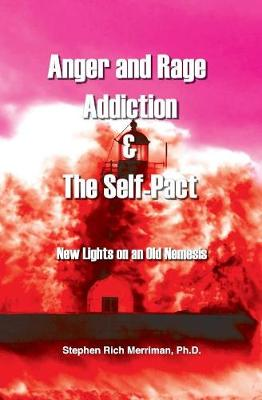 Anger and Rage Addiction & The Self-Pact: New Lights on an Old Nemesis