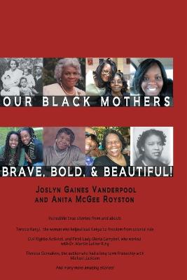 Our Black Mothers, Brave, Bold and Beautiful