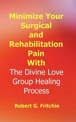 Minimize Your Surgical And Rehabilitation Pain With The Divine Love Group Healing Process