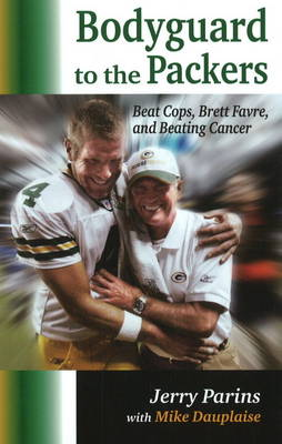 Bodyguard to the Packers: Beat Cops, Brett Favre & Beating Cancer