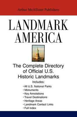 Landmark America: The Complete Directory of Official U.S. Historic Landmarks