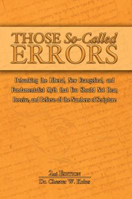 Those So-Called Errors: Debunking the Liberal, New Evangelical, and Fundamentalist Myth That You Should Not Hear, Receive, and Believe All the Numbers of Scripture
