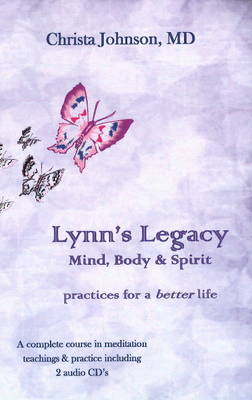 Lynn's Legacy: Mind, Body & Spirit Practices for a Better Life