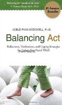 Balancing Act: Reflections, Meditations & Coping Strategies for Today's Fast-Paced Whirl