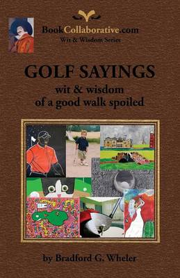 Golf Sayings Wit & Wisdom of a Good Walk Spoiled