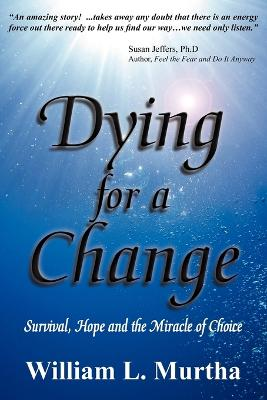 Dying for a Change; Survival, Hope and the Miracle of Choice