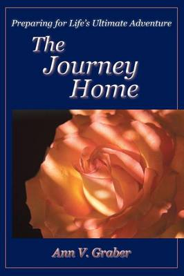 The Journey Home: Preparing for Life's Ultimate Adventure