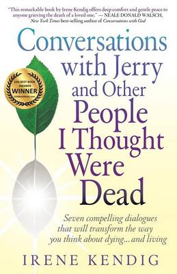 Conversations with Jerry and Other People I Thought Were Dead: Seven Compelling Dialogues That Will Transform the Way You Think about Dying . . . and