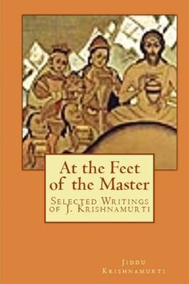 At the Feet of the Master: Selected Writings of J. Krishnamurti