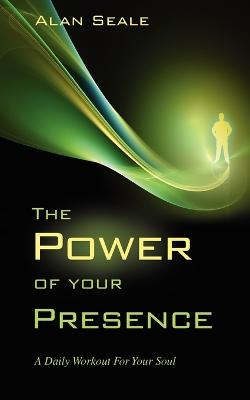 The Power of Your Presence: A Daily Workout for Your Soul