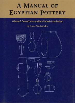 A Manual of Egyptian Pottery Volume 3: Second Intermediate Through Late Period