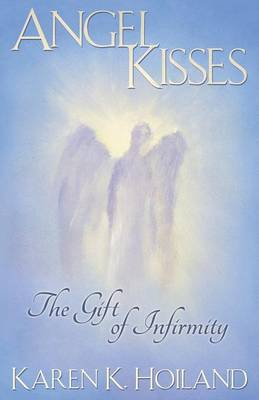 Angel Kisses: The Gift of Infirmity