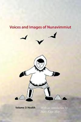 Voices and Images of Nunavimmiut, Volume 3: Health