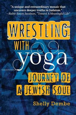 Wrestling with Yoga: Journey of a Jewish Soul