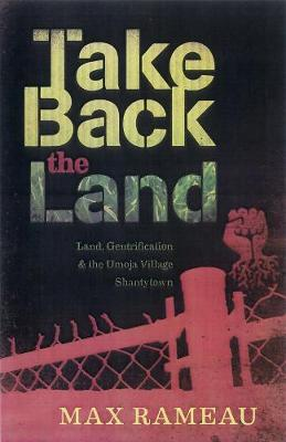Take Back The Land: Land, Gentrification, and the Umoja Village Shantytown