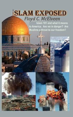 Islam Exposed: Islam 101 and What it Means to America. Are We in Danger? Are Muslims a Real Threat to Our Freedom?