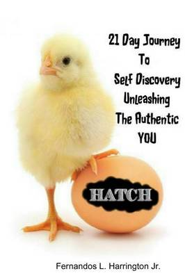 Hatch: 21 Day Journey to Self-Discovery Unleashing the Authentic You