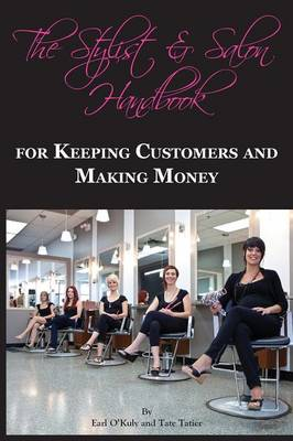The Stylist & Salon Handbook for Keeping Customers & Making Money