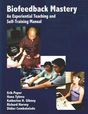 Biofeedback Mastery: An Experiential Teaching and Self-Training Manual